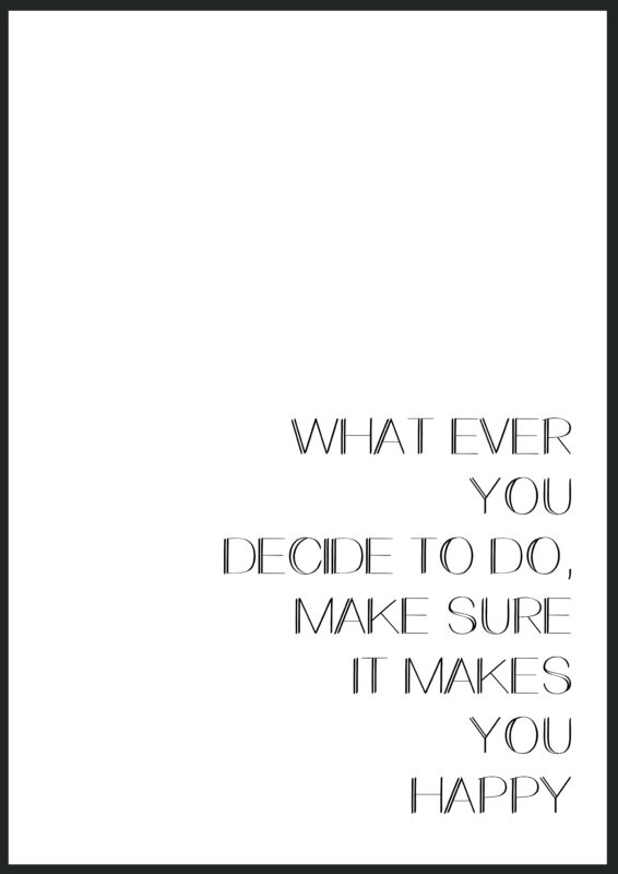 1104 - what ever you decide to do, make sure it makes you happy, print, poster, affisch