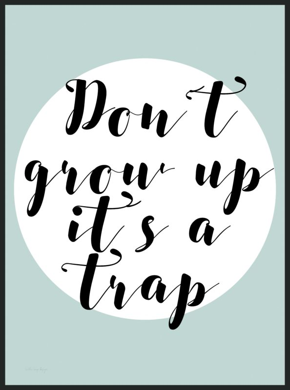 Don´t grow up it´s a trap - barnposter